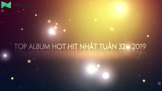 Top Album Hot Hit Nhất Tuần 32-2019 - Various Artists