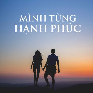 MÌNH TỪNG HẠNH PHÚC - Various Artists