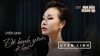 Để Bình Yên Ở Lại (OST Hoa Hậu Giang Hồ) - Uyên Linh