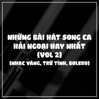 Những Bài Hát Song Ca Hải Ngoại Hay Nhất (Vol.2): Nhạc Vàng, Trữ Tình, Bolero - Various Artists