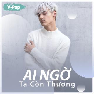 Ai Ngờ Ta Còn Thương - Various Artists