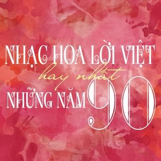 Những Bài Hát Nhạc Hoa Lời Việt Hay Nhất Những Năm 90 - Various Artists