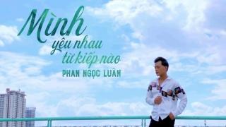 Mình Yêu Nhau Từ Kiếp Nào (Cover) - Phan Ngọc Luân