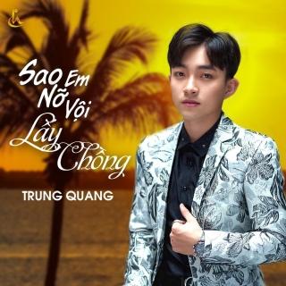 Sao Em Nỡ Vội Lấy Chồng (Single) - Trung Quang