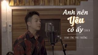 Anh Nên Yêu Cô Ấy (Cover) - Đinh Ứng Phi Trường