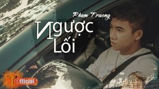 Ngược Lối (Lyric) - Phạm Trưởng