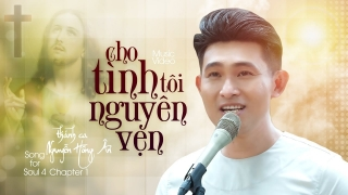 Cho Tình Tôi Nguyên Vẹn (Song For Soul 4 - Chapter 1) - Nguyễn Hồng Ân