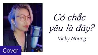 Có Chắc Yêu Là Đây (Cover) - Vicky Nhung