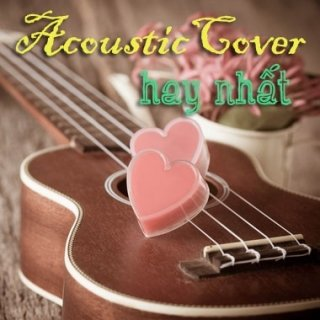 Những Bài Hát Cover Acoustic Việt Hay Nhất - Various Artists