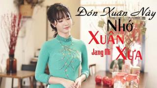 Đón Xuân Này Nhớ Xuân Xưa (Cover) - Jang Mi