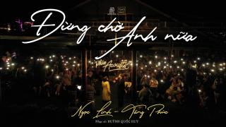 Đừng Chờ Anh Nữa (Live) - Tăng Phúc, Ngọc Linh