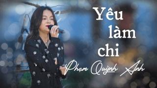 Yêu Làm Chi (Live In Da Lat) - Phạm Quỳnh Anh