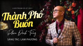 Thành Phố Buồn (Livestream) - Phan Đinh Tùng